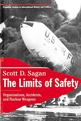 The Limits of Safety: Organizations, Accidents and Nuclear Weapons (PRINCETON STUDIES IN INTERNATIONAL HISTORY AND POLITICS, Band 53) von Princeton University Press
