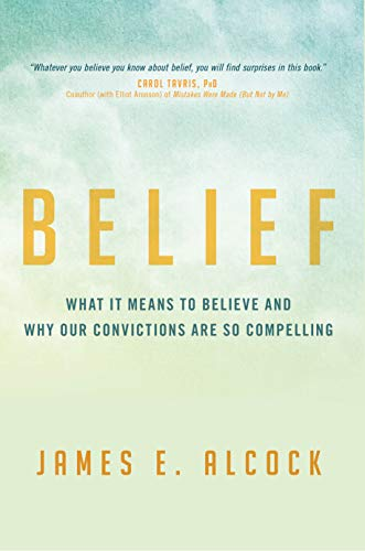 Belief: What It Means to Believe and Why Our Convictions Are So Compelling von Prometheus Books