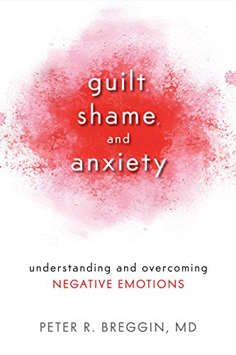 Guilt, Shame, and Anxiety: Understanding and Overcoming Negative Emotions von Prometheus Books