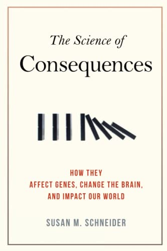 The Science of Consequences: How They Affect Genes, Change the Brain, and Impact Our World von Prometheus Books