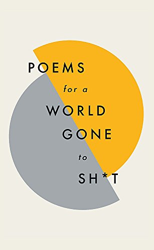 Poems for a world gone to sh*t: the amazing power of poetry to make even the most f**ked up times feel better von Quercus