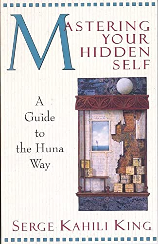 Mastering Your Hidden Self: A Guide to the Huna Way (A Quest Book) von Quest Books