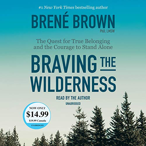 Braving the Wilderness: The Quest for True Belonging and the Courage to Stand Alone von Random House Audio