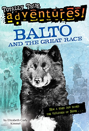 Balto and the Great Race (Totally True Adventures): How a Sled Dog Saved the Children of Nome von Random House Books for Young Readers