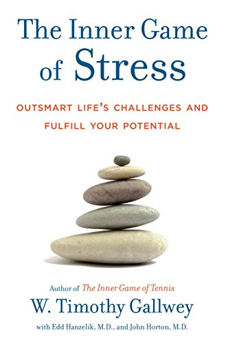 The Inner Game of Stress: Outsmart Life's Challenges and Fulfill Your Potential von Random House