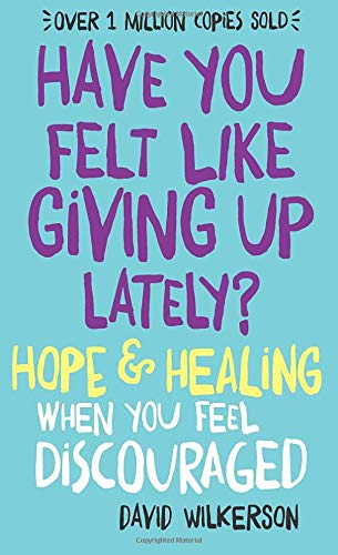 Have You Felt Like Giving Up Lately?: Hope & Healing When You Feel Discouraged von Revell