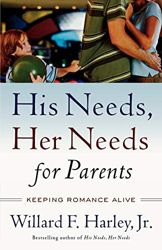His Needs, Her Needs for Parents: Keeping Romance Alive von Revell