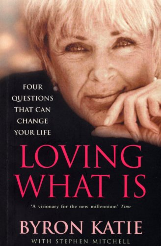 Loving What Is: How Four Questions Can Change Your Life von Rider