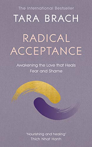 Radical Acceptance: Awakening the Love that Heals Fear and Shame von Rider