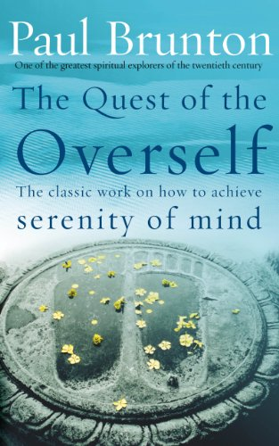 The Quest Of The Overself: The classic work on how to achieve serenity of mind von Rider
