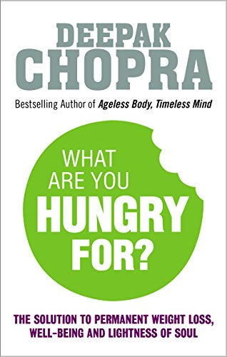 What Are You Hungry For?: The Chopra Solution to Permanent Weight Loss, Well-Being and Lightness of Soul von Rider
