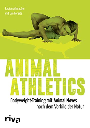Animal Athletics: Bodyweight-Training mit Animal Moves nach dem Vorbild der Natur von Riva