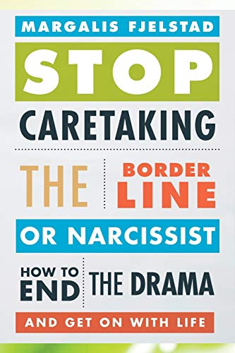 Stop Caretaking the Borderline or Narcissist: How to End the Drama and Get On with Life von Rowman & Littlefield