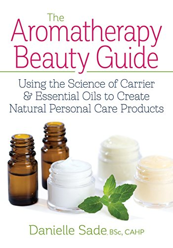 The Aromatherapy Beauty Guide: Using the Science of Carrier & Essential Oils to Create Natural Personal Care Products von Robert Rose Inc