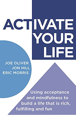 ACTivate Your Life: Using acceptance and mindfulness to build a life that is rich, fulfilling and fun von Robinson