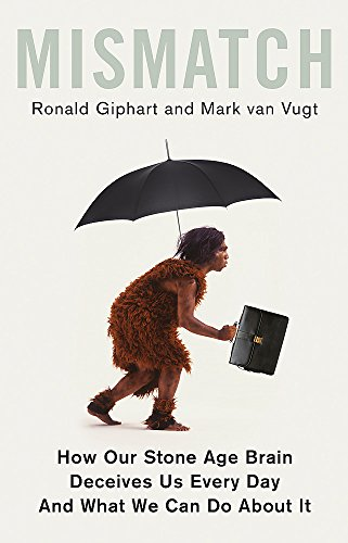 Mismatch: How Our Stone Age Brain Deceives Us Every Day (And What We Can Do About It) von Robinson