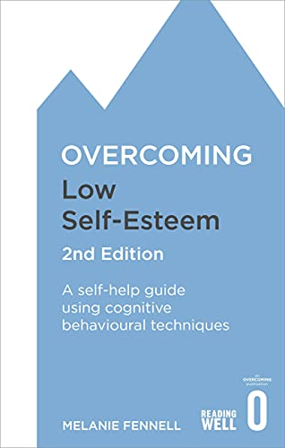 Overcoming Low Self-Esteem, 2nd Edition: A self-help guide using cognitive behavioural techniques (Overcoming Books) von Robinson