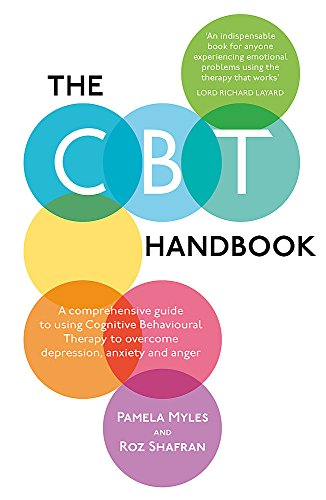 The CBT Handbook: A comprehensive guide to using Cognitive Behavioural Therapy to overcome depression, anxiety and anger von Robinson