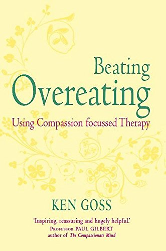 The Compassionate Mind Approach to Beating Overeating: Series editor, Paul Gilbert (Compassion Focused Therapy) von Robinson