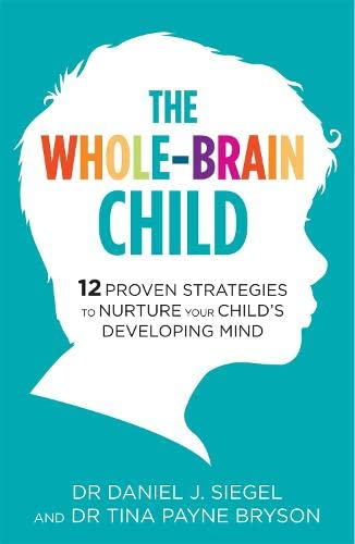 The Whole-Brain Child: 12 Proven Strategies to Nurture Your Child's Developing Mind von Robinson
