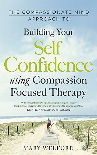 The compassionate mind approach to building self-confidence (Compassion Focused Therapy) von Robinson