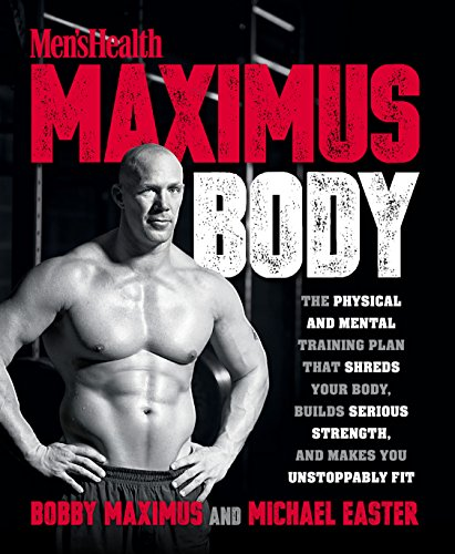 Maximus Body: The Physical and Mental Training Plan That Shreds Your Body, Builds Serious Strength, and Makes You Unstoppably Fit von Rodale Books