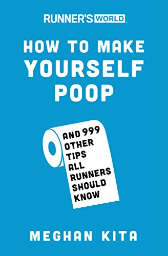Runner's World How to Make Yourself Poop: And 999 Other Tips All Runners Should Know von Rodale Books