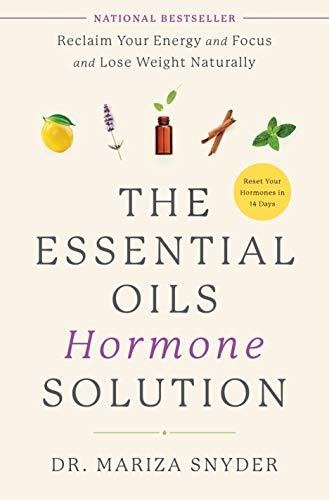 The Essential Oils Hormone Solution: Reclaim Your Energy and Focus and Lose Weight Naturally von Rodale Books