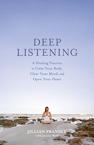 Deep Listening: A Healing Practice to Calm Your Body, Clear Your Mind, and Open Your Heart von Rodale Books