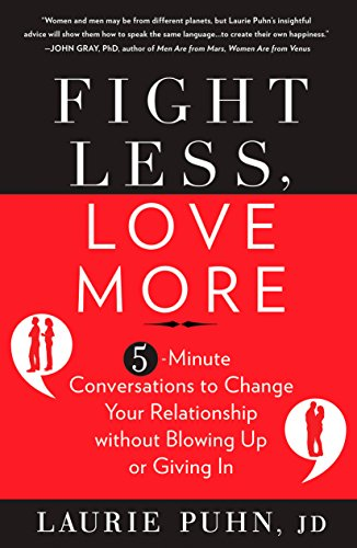 Fight Less, Love More: 5-Minute Conversations to Change Your Relationship without Blowing Up or Giving In von Rodale Books