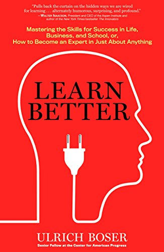 Learn Better: Mastering the Skills for Success in Life, Business, and School, or, How to Become an Expert in Just About Anything von Rodale Books