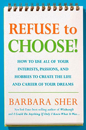 Refuse to Choose!: Use All of Your Interests, Passions, and Hobbies to Create the Life and Career of Your Dreams von Rodale Books