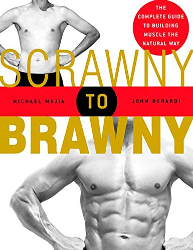Scrawny to Brawny: The Complete Guide to Building Muscle the Natural Way von Rodale Books