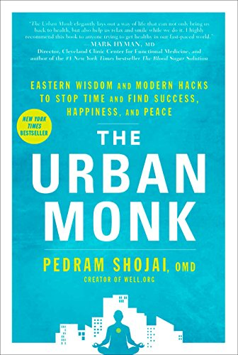 The Urban Monk: Eastern Wisdom and Modern Hacks to Stop Time and Find Success, Happiness, and Peace von Random House LCC US