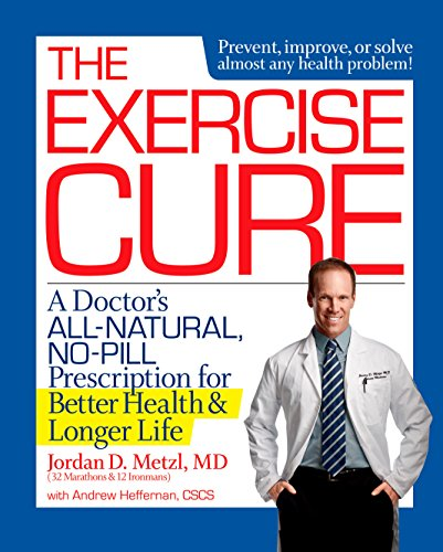 The Exercise Cure: A Doctor#s All-Natural, No-Pill Prescription for Better Health and Longer Life von Rodale Books