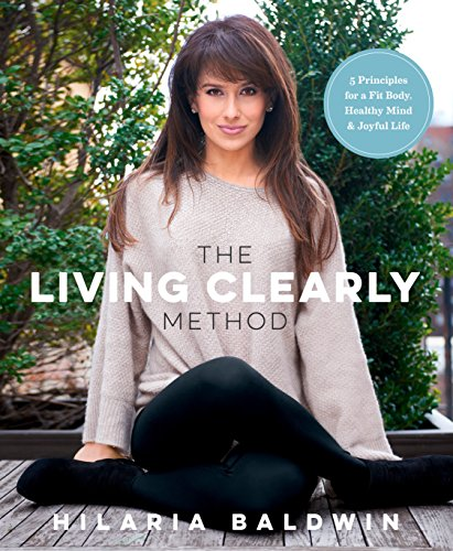 The Living Clearly Method: 5 Principles for a Fit Body, Healthy Mind & Joyful Life von Rodale Books