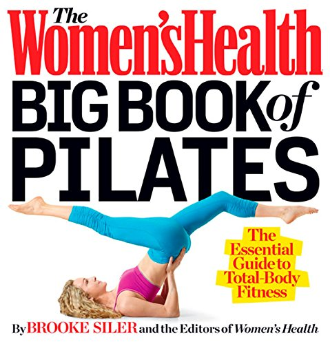 The Women's Health Big Book of Pilates: The Essential Guide to Total Body Fitness von Rodale Books