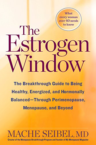 The Estrogen Window: The Breakthrough Guide to Being Healthy, Energized, and Hormonally Balanced--Through Perimenopause, Menopause, and Beyond von Rodale Books