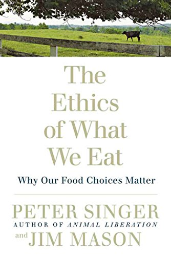The Ethics of What We Eat: Why Our Food Choices Matter von Rodale Books
