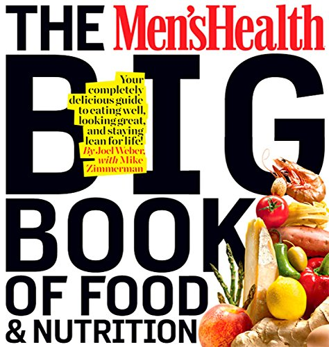 The Men's Health Big Book of Food & Nutrition: Your Completely Delicious Guide to Eating Well, Looking Great, and Staying Lean for Life! von Rodale Books
