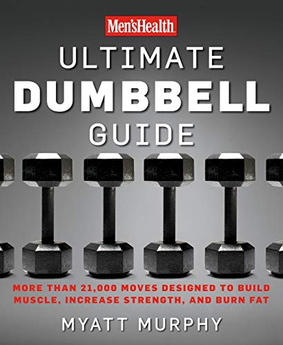 Men's Health Ultimate Dumbbell Guide: More Than 21,000 Moves Designed to Build Muscle, Increase Strength, and Burn Fat: Dumbbell Exercises for a Total Body Workout von Rodale Books