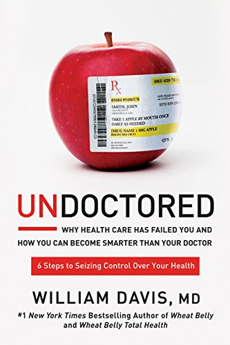 Undoctored: Why Health Care Has Failed You and How You Can Become Smarter Than Your Doctor von Random House LCC US
