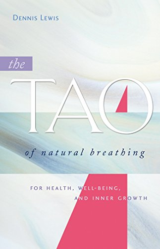 The Tao of Natural Breathing: For Health, Well-Being, and Inner Growth von Rodmell Press