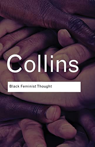 Black Feminist Thought: Knowledge, Consciousness, and the Politics of Empowerment (Routledge Classics (Paperback)) von Taylor & Francis Ltd