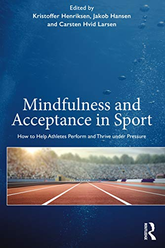Mindfulness and Acceptance in Sport: How to Help Athletes Perform and Thrive under Pressure von Routledge
