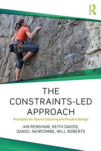 The Constraints-Led Approach (Routledge Studies in Constraints-Led Methodologies in Sport) von Routledge