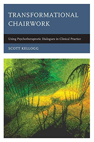 Transformational Chairwork: Using Psychotherapeutic Dialogues in Clinical Practice von Rowman & Littlefield