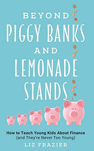 Beyond Piggy Banks and Lemonade Stands: How to Teach Young Kids About Finance (and They're Never Too Young) von Rowman & Littlefield Publishers