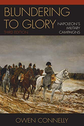 Blundering to Glory: Napoleon's Military Campaigns, Third Edition von Rowman & Littlefield Publishers