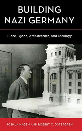 Building Nazi Germany: Place, Space, Architecture, and Ideology von Rowman & Littlefield Publishers